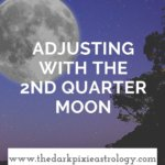 Adjusting With the 2nd Quarter Moon